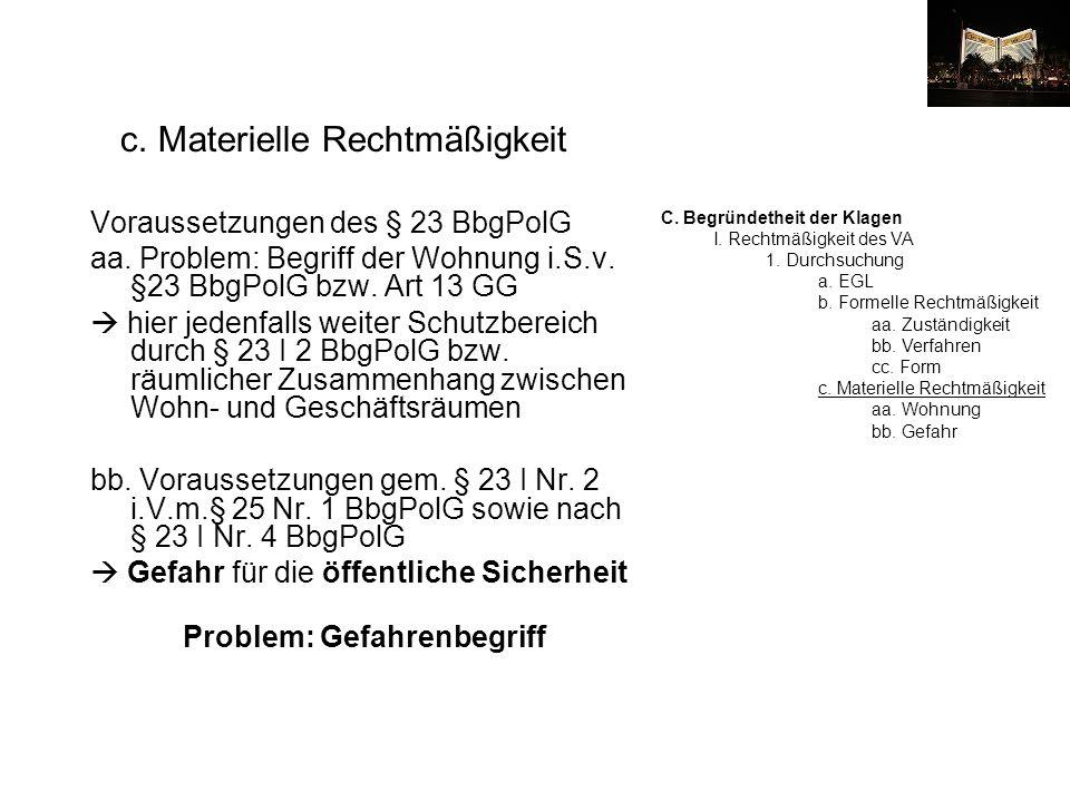 c. Materielle Rechtmäßigkeit Voraussetzungen des § 23 BbgPolG aa. Problem: Begriff der Wohnung i.S.v. §23 BbgPolG bzw. Art 13 GG hier jedenfalls weite