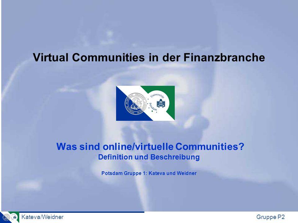 Kateva/WeidnerGruppe P2 Virtual Communities in der Finanzbranche Was sind online/virtuelle Communities? Definition und Beschreibung Potsdam Gruppe 1: