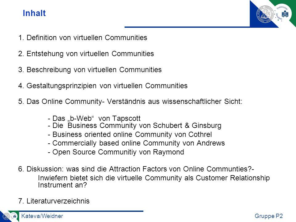 Kateva/WeidnerGruppe P2 1. Definition von virtuellen Communities 2. Entstehung von virtuellen Communities 3. Beschreibung von virtuellen Communities 4