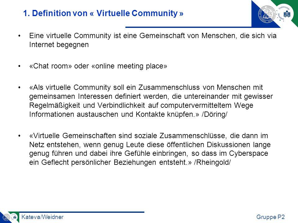 Kateva/WeidnerGruppe P2 1. Definition von « Virtuelle Community » Eine virtuelle Community ist eine Gemeinschaft von Menschen, die sich via Internet b