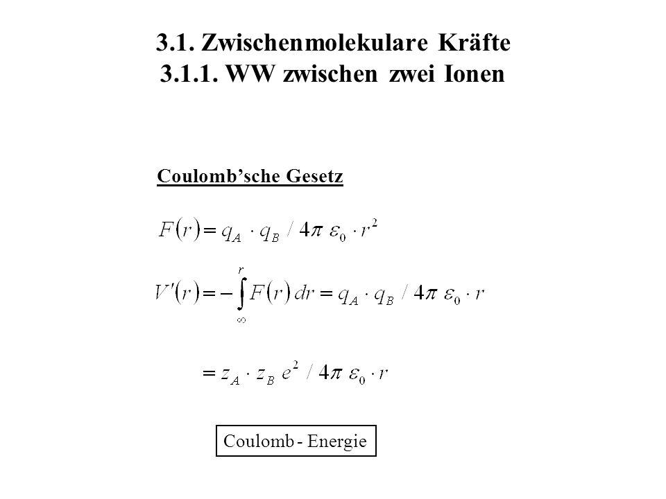 3.1. Zwischenmolekulare Kräfte 3.1.1. WW zwischen zwei Ionen Coulombsche Gesetz Coulomb - Energie