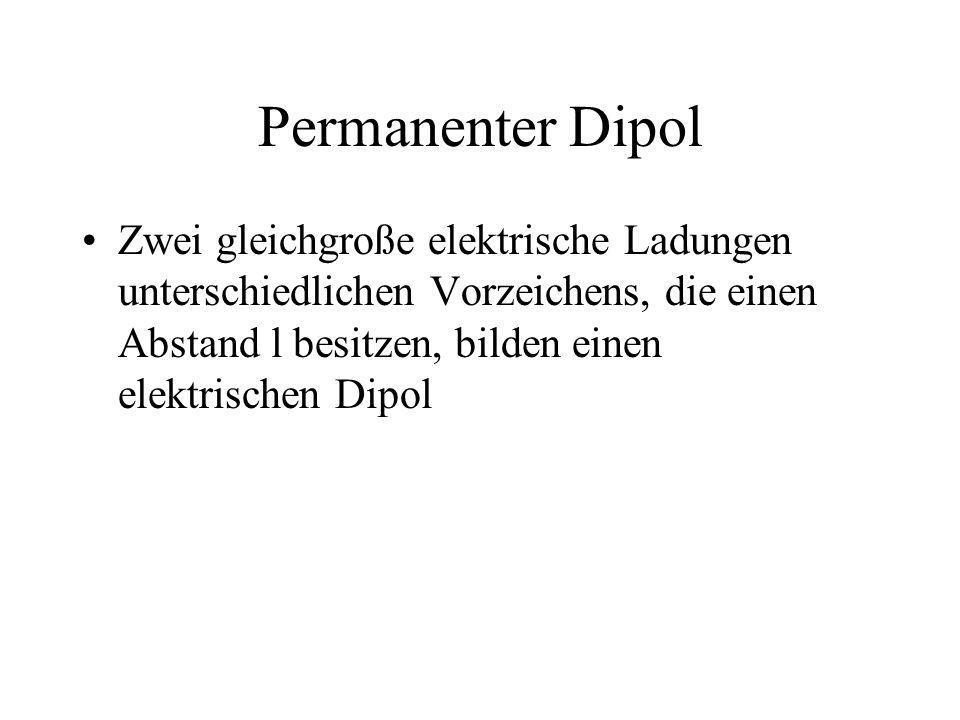 Permanenter Dipol Zwei gleichgroße elektrische Ladungen unterschiedlichen Vorzeichens, die einen Abstand l besitzen, bilden einen elektrischen Dipol