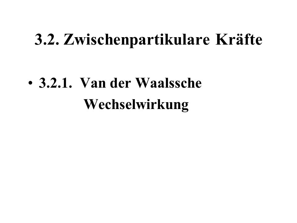 3.2. Zwischenpartikulare Kräfte 3.2.1. Van der Waalssche Wechselwirkung