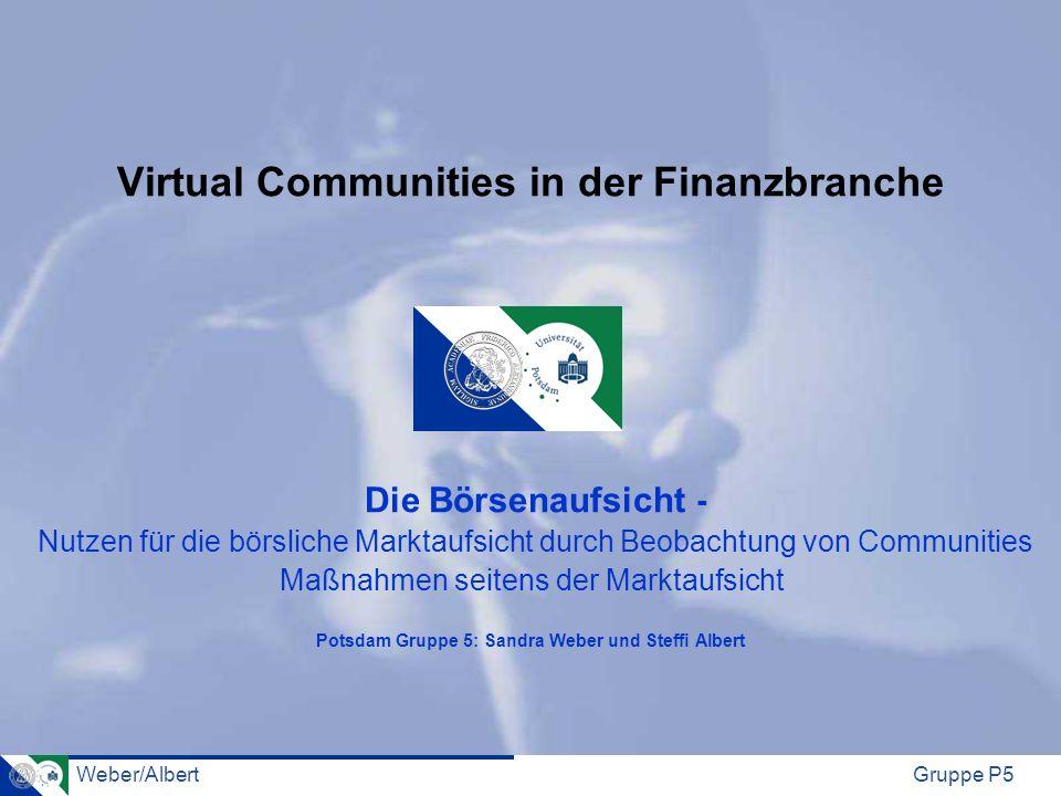 Weber/AlbertGruppe P5 Virtual Communities in der Finanzbranche Die Börsenaufsicht - Nutzen für die börsliche Marktaufsicht durch Beobachtung von Commu