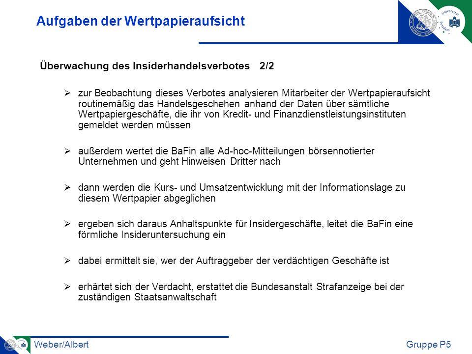 Weber/AlbertGruppe P5 Aufgaben der Wertpapieraufsicht Überwachung des Insiderhandelsverbotes 2/2 zur Beobachtung dieses Verbotes analysieren Mitarbeit