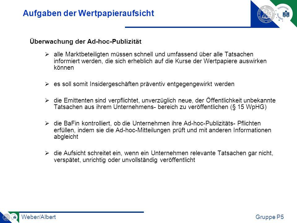 Weber/AlbertGruppe P5 Aufgaben der Wertpapieraufsicht Überwachung der Ad-hoc-Publizität alle Marktbeteiligten müssen schnell und umfassend über alle T