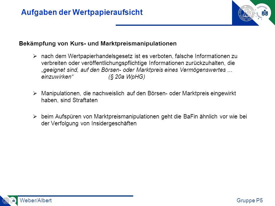 Weber/AlbertGruppe P5 Aufgaben der Wertpapieraufsicht Bekämpfung von Kurs- und Marktpreismanipulationen nach dem Wertpapierhandelsgesetz ist es verbot