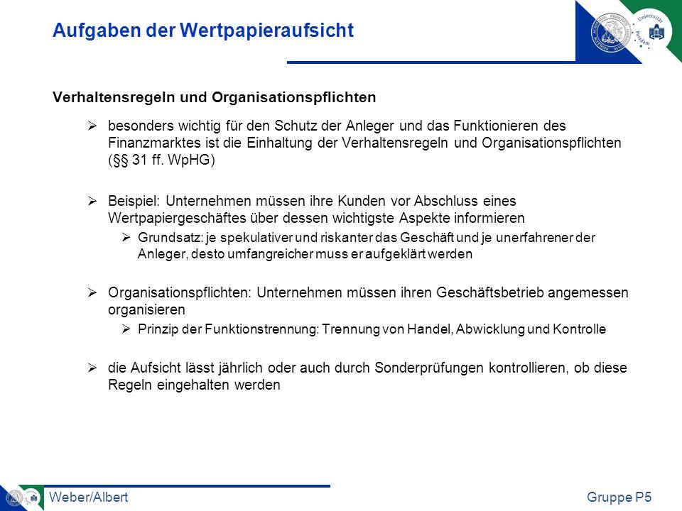 Weber/AlbertGruppe P5 Aufgaben der Wertpapieraufsicht Verhaltensregeln und Organisationspflichten besonders wichtig für den Schutz der Anleger und das