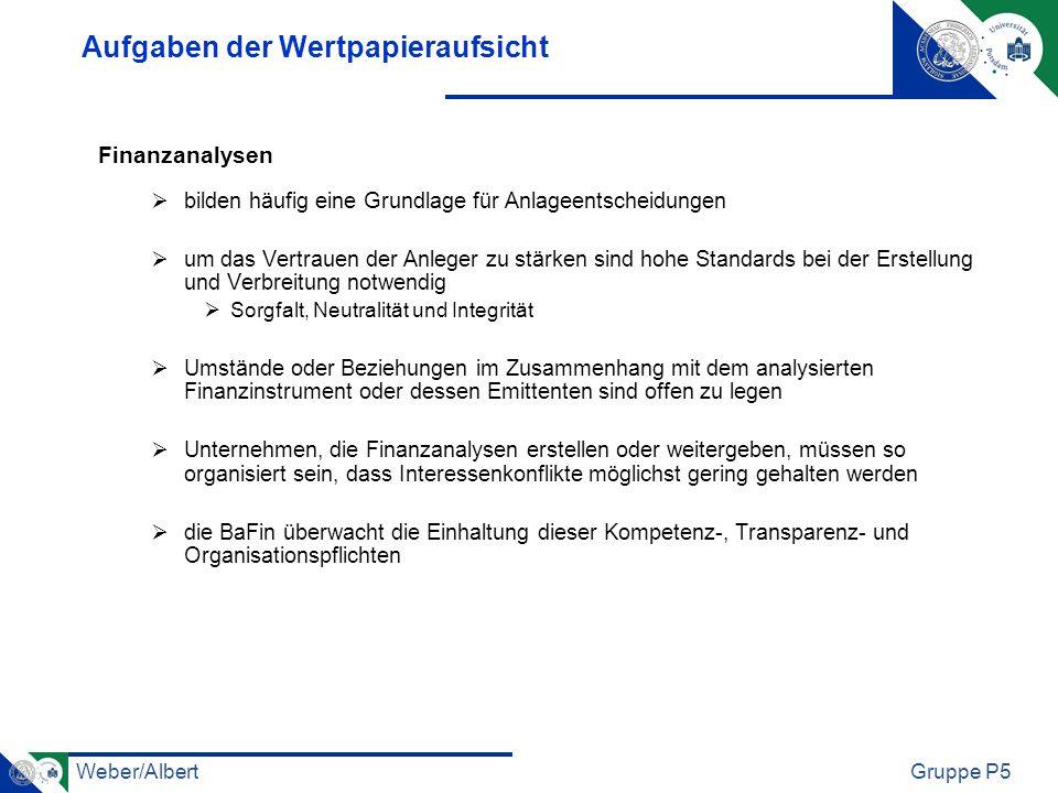Weber/AlbertGruppe P5 Aufgaben der Wertpapieraufsicht Finanzanalysen bilden häufig eine Grundlage für Anlageentscheidungen um das Vertrauen der Anlege