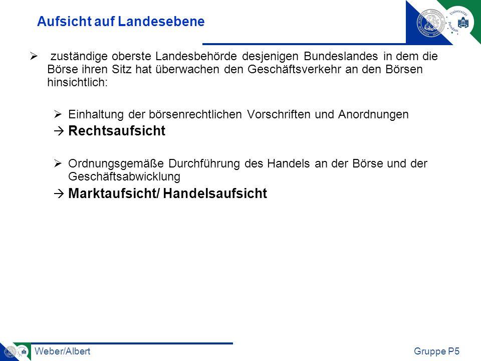 Weber/AlbertGruppe P5 Aufsicht auf Landesebene zuständige oberste Landesbehörde desjenigen Bundeslandes in dem die Börse ihren Sitz hat überwachen den