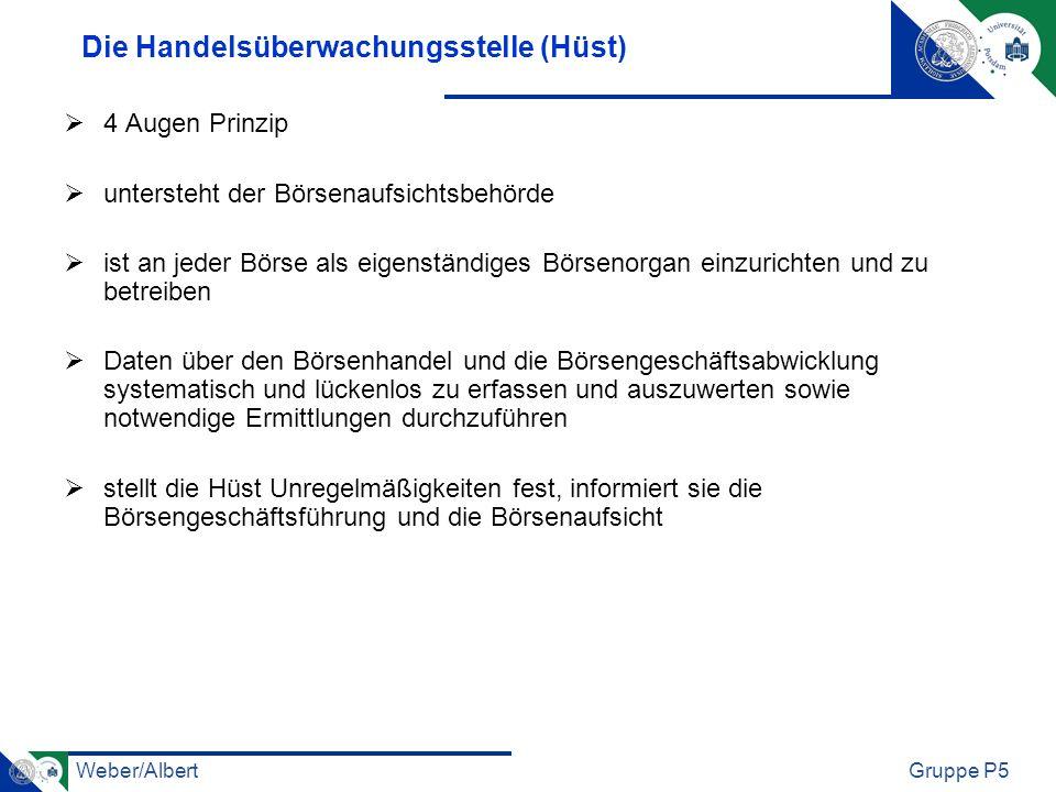 Weber/AlbertGruppe P5 Die Handelsüberwachungsstelle (Hüst) 4 Augen Prinzip untersteht der Börsenaufsichtsbehörde ist an jeder Börse als eigenständiges