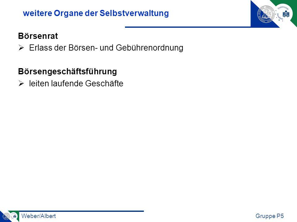 Weber/AlbertGruppe P5 weitere Organe der Selbstverwaltung Börsenrat Erlass der Börsen- und Gebührenordnung Börsengeschäftsführung leiten laufende Gesc