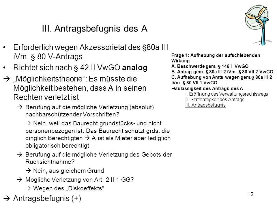 III. Antragsbefugnis des A Erforderlich wegen Akzessorietät des §80a III iVm. § 80 V-Antrags Richtet sich nach § 42 II VwGO analog Möglichkeitstheorie