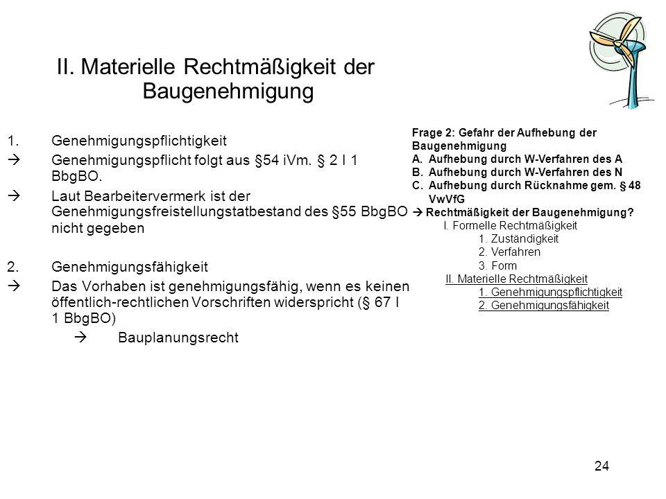 II. Materielle Rechtmäßigkeit der Baugenehmigung 1.Genehmigungspflichtigkeit Genehmigungspflicht folgt aus §54 iVm. § 2 I 1 BbgBO. Laut Bearbeiterverm