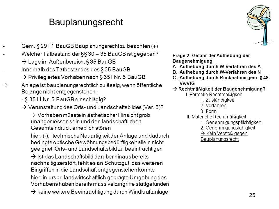 Bauplanungsrecht -Gem. § 29 I 1 BauGB Bauplanungsrecht zu beachten (+) -Welcher Tatbestand der §§ 30 – 35 BauGB ist gegeben? Lage im Außenbereich: § 3