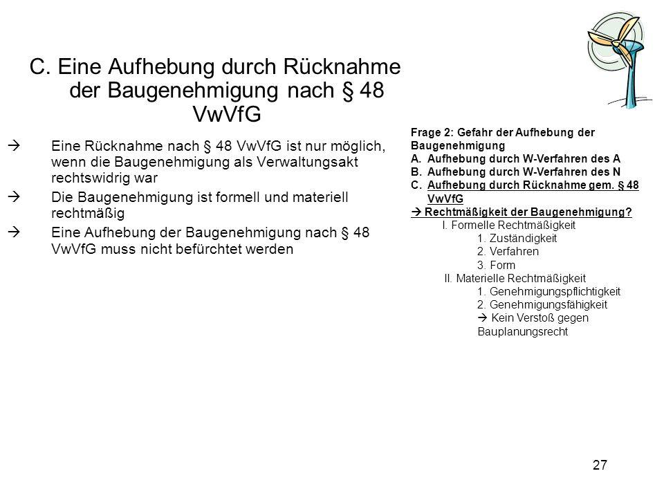 C. Eine Aufhebung durch Rücknahme der Baugenehmigung nach § 48 VwVfG Eine Rücknahme nach § 48 VwVfG ist nur möglich, wenn die Baugenehmigung als Verwa