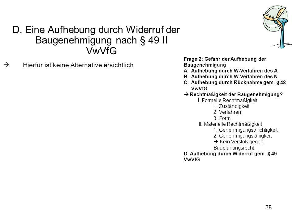 D. Eine Aufhebung durch Widerruf der Baugenehmigung nach § 49 II VwVfG Hierfür ist keine Alternative ersichtlich Frage 2: Gefahr der Aufhebung der Bau