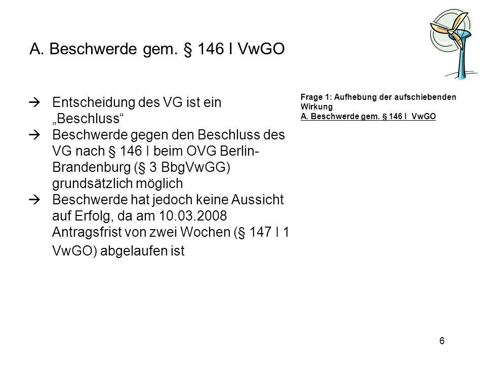 A. Beschwerde gem. § 146 I VwGO Entscheidung des VG ist ein Beschluss Beschwerde gegen den Beschluss des VG nach § 146 I beim OVG Berlin- Brandenburg