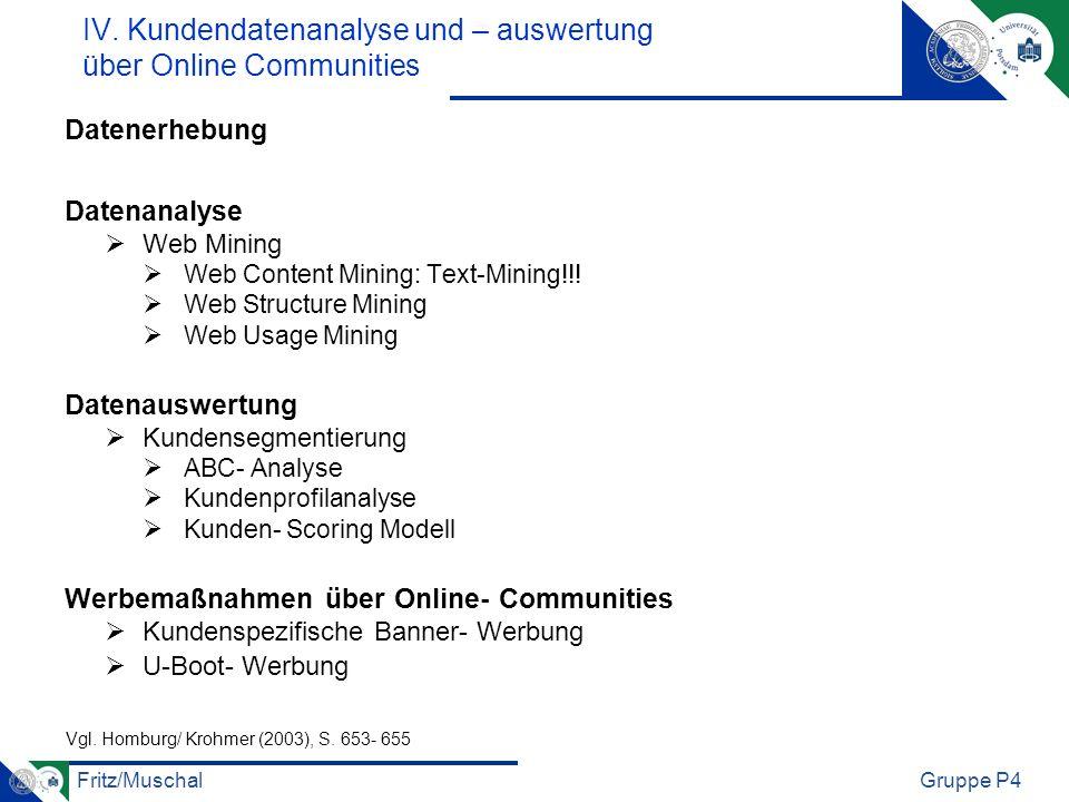 Fritz/MuschalGruppe P4 IV. Kundendatenanalyse und – auswertung über Online Communities Datenerhebung Datenanalyse Web Mining Web Content Mining: Text-