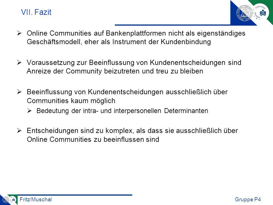 Fritz/MuschalGruppe P4 VII. Fazit Online Communities auf Bankenplattformen nicht als eigenständiges Geschäftsmodell, eher als Instrument der Kundenbin