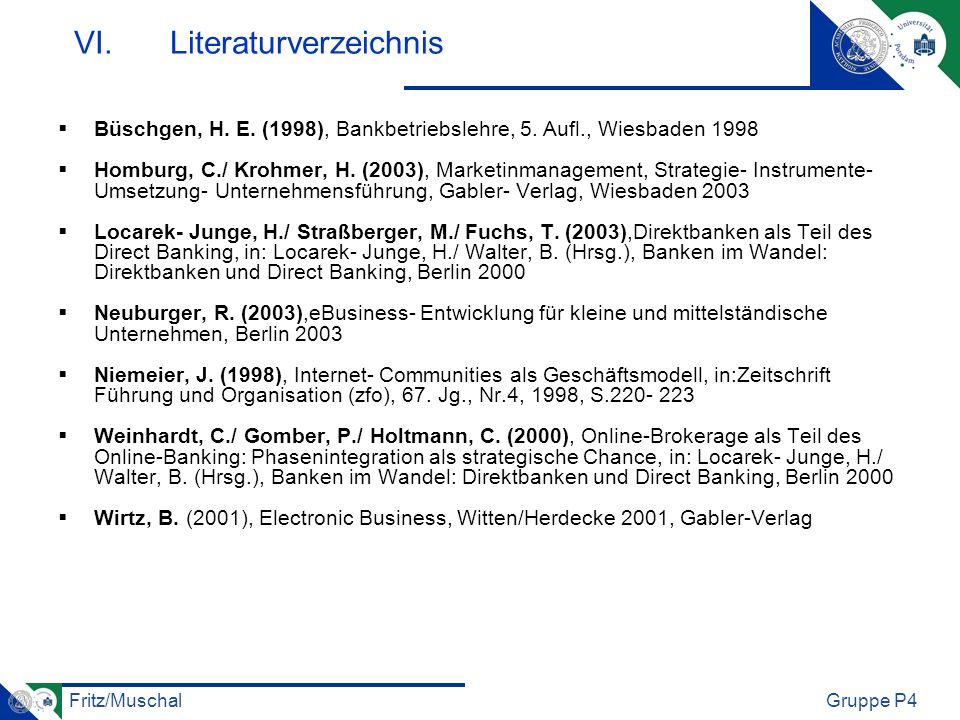 Fritz/MuschalGruppe P4 VI.Literaturverzeichnis Büschgen, H. E. (1998), Bankbetriebslehre, 5. Aufl., Wiesbaden 1998 Homburg, C./ Krohmer, H. (2003), Ma