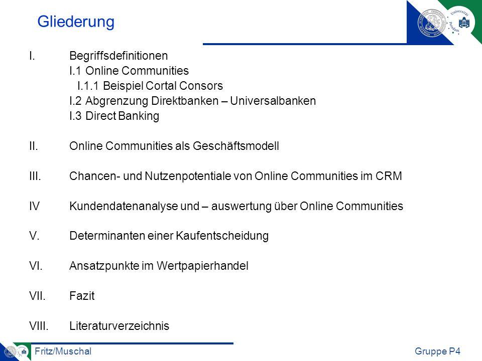 Fritz/MuschalGruppe P4 Gliederung I.Begriffsdefinitionen I.1 Online Communities I.1.1 Beispiel Cortal Consors I.2 Abgrenzung Direktbanken – Universalb