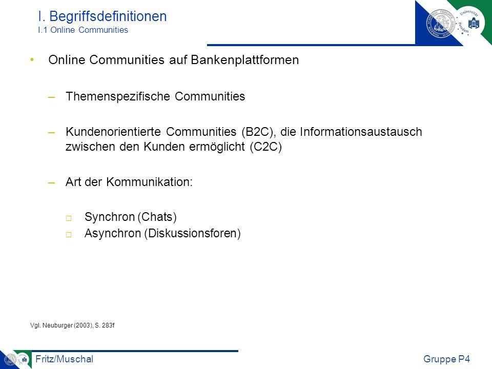 Fritz/MuschalGruppe P4 I. Begriffsdefinitionen I.1 Online Communities Online Communities auf Bankenplattformen –Themenspezifische Communities –Kundeno