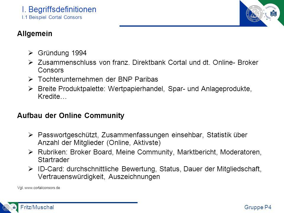Fritz/MuschalGruppe P4 I. Begriffsdefinitionen I.1 Beispiel Cortal Consors Allgemein Gründung 1994 Zusammenschluss von franz. Direktbank Cortal und dt