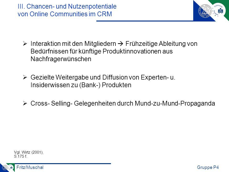 Fritz/MuschalGruppe P4 III. Chancen- und Nutzenpotentiale von Online Communities im CRM Interaktion mit den Mitgliedern Frühzeitige Ableitung von Bedü