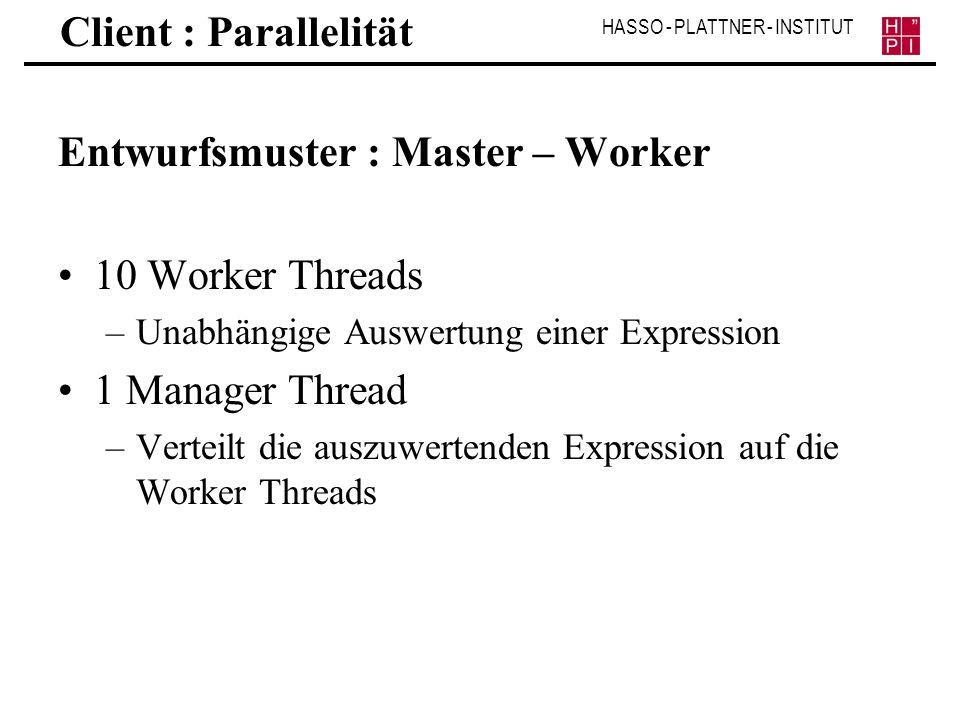 HASSO - PLATTNER - INSTITUT Client : Parallelität Entwurfsmuster : Master – Worker 10 Worker Threads –Unabhängige Auswertung einer Expression 1 Manage