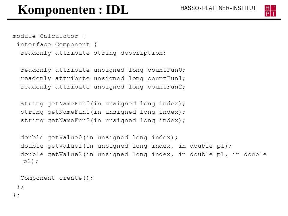 HASSO - PLATTNER - INSTITUT Komponenten : IDL module Calculator { interface Component { readonly attribute string description; readonly attribute unsi
