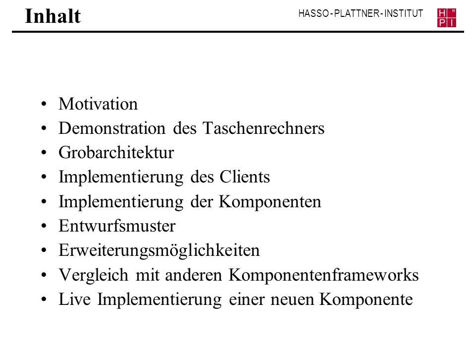 HASSO - PLATTNER - INSTITUT Inhalt Motivation Demonstration des Taschenrechners Grobarchitektur Implementierung des Clients Implementierung der Kompon