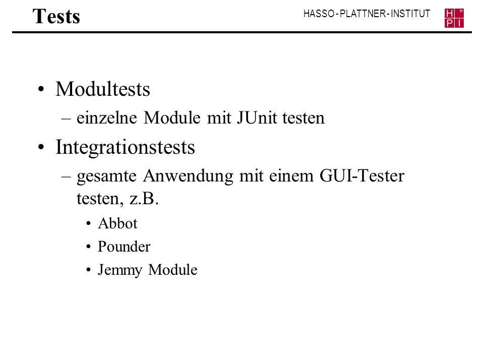 HASSO - PLATTNER - INSTITUT Tests Modultests –einzelne Module mit JUnit testen Integrationstests –gesamte Anwendung mit einem GUI-Tester testen, z.B.