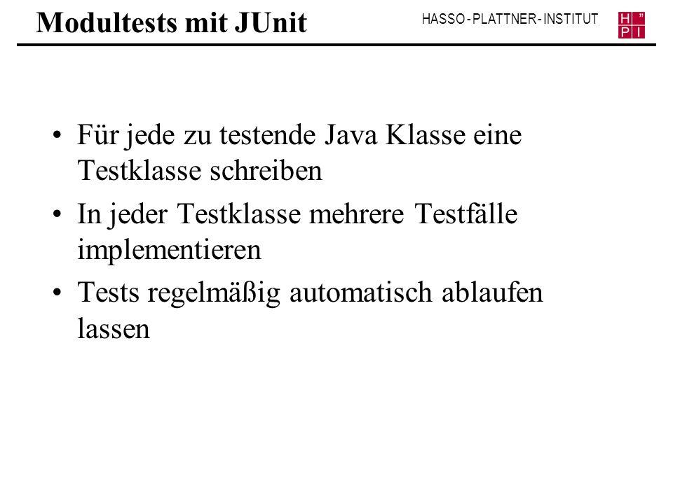HASSO - PLATTNER - INSTITUT Modultests mit JUnit Für jede zu testende Java Klasse eine Testklasse schreiben In jeder Testklasse mehrere Testfälle impl