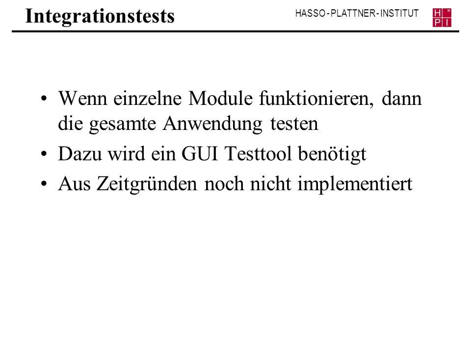 HASSO - PLATTNER - INSTITUT Integrationstests Wenn einzelne Module funktionieren, dann die gesamte Anwendung testen Dazu wird ein GUI Testtool benötig