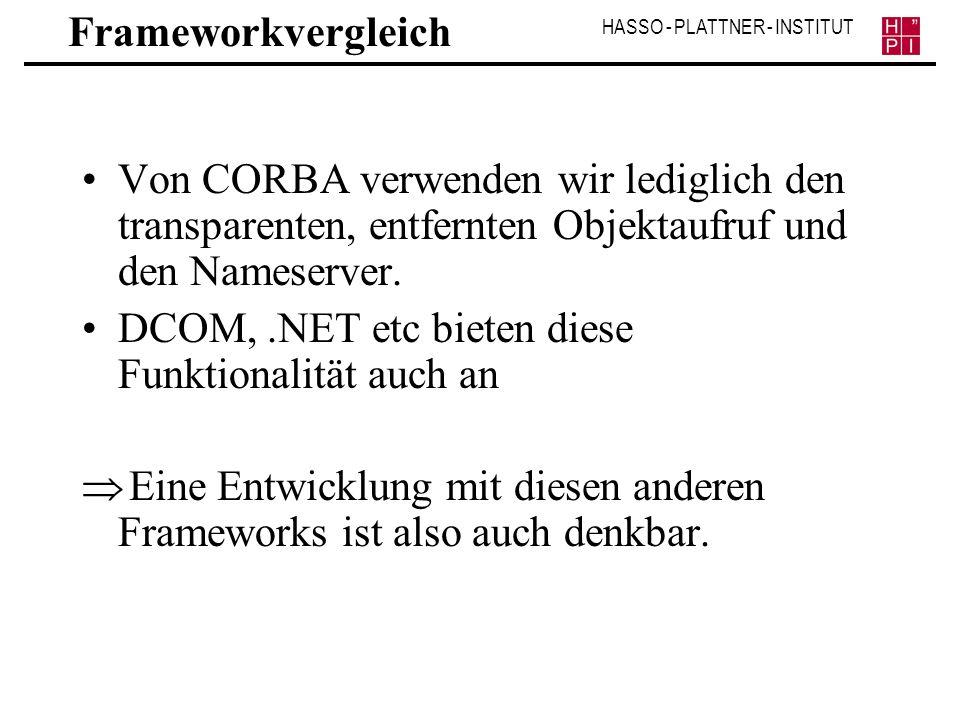 HASSO - PLATTNER - INSTITUT Frameworkvergleich Von CORBA verwenden wir lediglich den transparenten, entfernten Objektaufruf und den Nameserver. DCOM,.