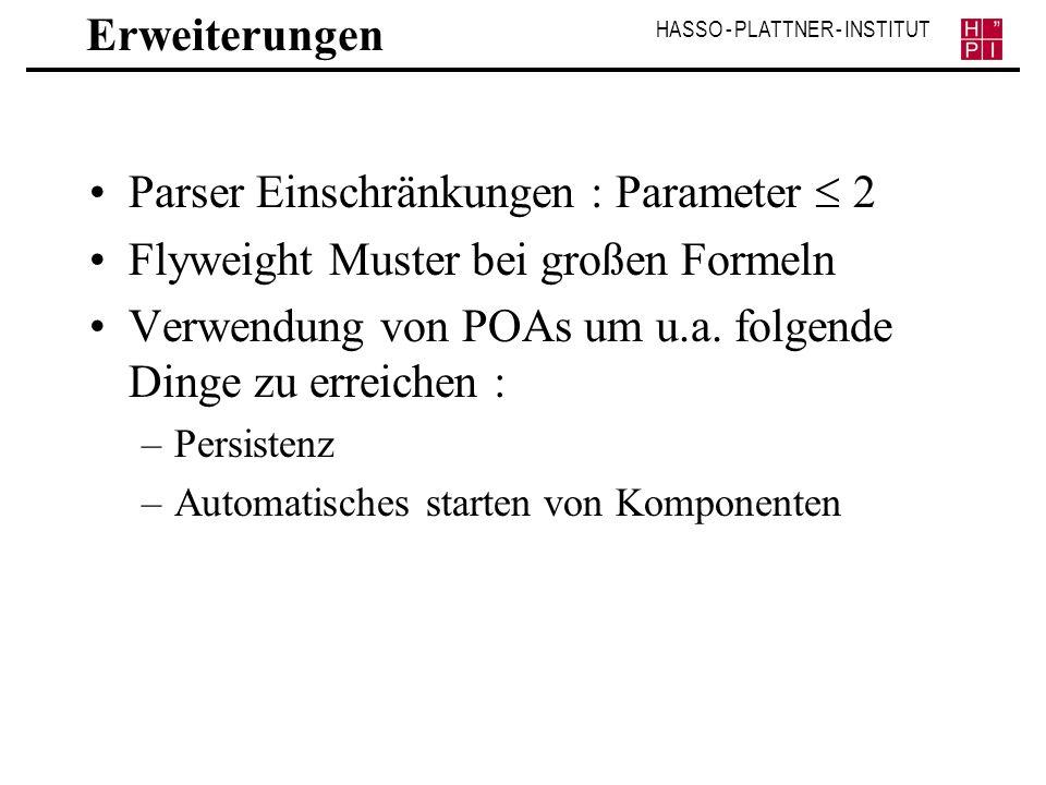 HASSO - PLATTNER - INSTITUT Erweiterungen Parser Einschränkungen : Parameter 2 Flyweight Muster bei großen Formeln Verwendung von POAs um u.a. folgend