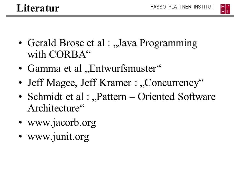 HASSO - PLATTNER - INSTITUT Literatur Gerald Brose et al : Java Programming with CORBA Gamma et al Entwurfsmuster Jeff Magee, Jeff Kramer : Concurrenc