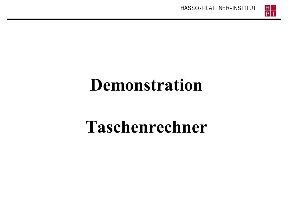 HASSO - PLATTNER - INSTITUT Demonstration Taschenrechner