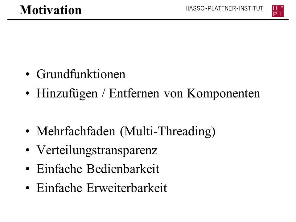 HASSO - PLATTNER - INSTITUT Motivation Grundfunktionen Hinzufügen / Entfernen von Komponenten Mehrfachfaden (Multi-Threading) Verteilungstransparenz E