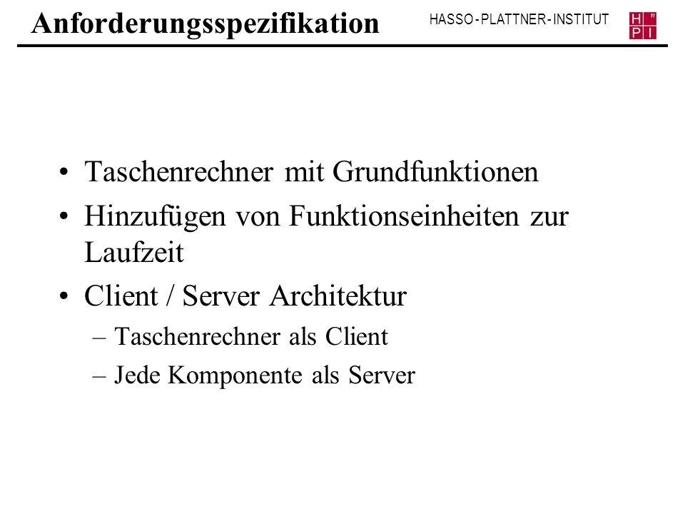 HASSO - PLATTNER - INSTITUT Anforderungsspezifikation Taschenrechner mit Grundfunktionen Hinzufügen von Funktionseinheiten zur Laufzeit Client / Serve