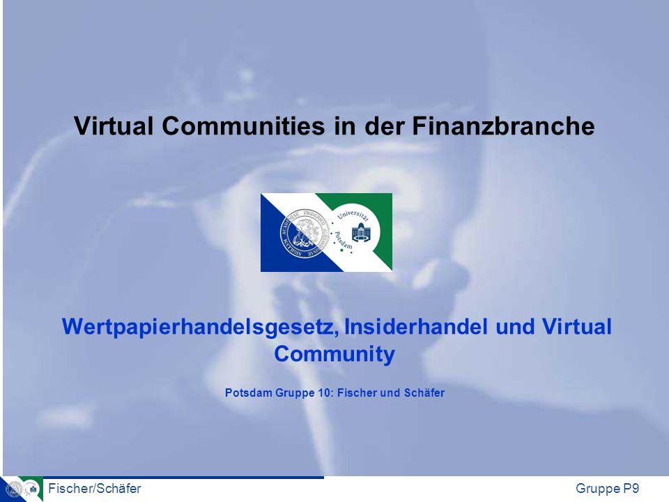 Fischer/SchäferGruppe P9 Virtual Communities in der Finanzbranche Wertpapierhandelsgesetz, Insiderhandel und Virtual Community Potsdam Gruppe 10: Fisc