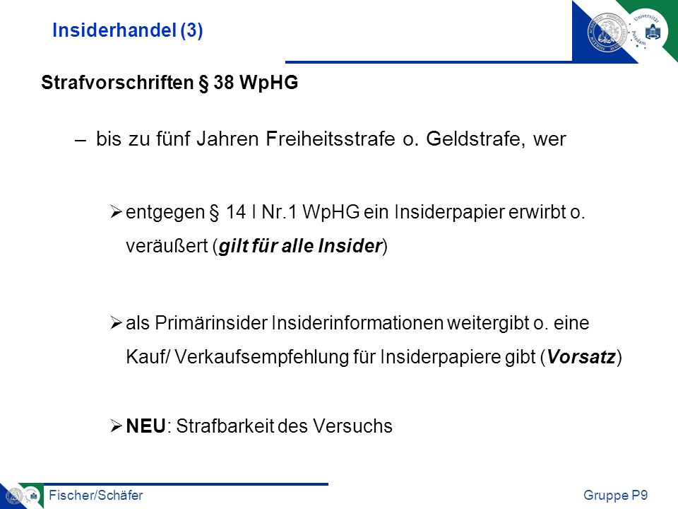 Fischer/SchäferGruppe P9 Insiderhandel (3) Strafvorschriften § 38 WpHG –bis zu fünf Jahren Freiheitsstrafe o. Geldstrafe, wer entgegen § 14 I Nr.1 WpH