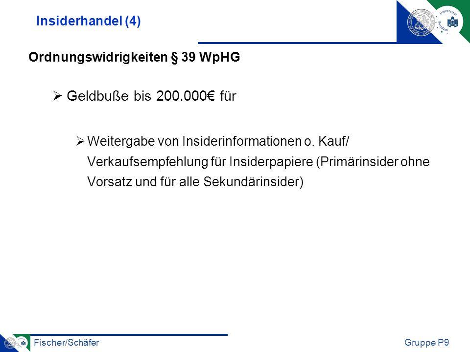 Fischer/SchäferGruppe P9 Insiderhandel (4) Ordnungswidrigkeiten § 39 WpHG Geldbuße bis 200.000 für Weitergabe von Insiderinformationen o. Kauf/ Verkau