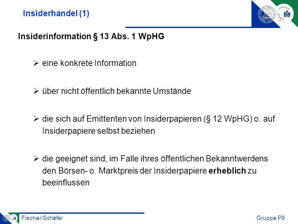 Fischer/SchäferGruppe P9 Insiderhandel (1) Insiderinformation § 13 Abs. 1 WpHG eine konkrete Information über nicht öffentlich bekannte Umstände die s