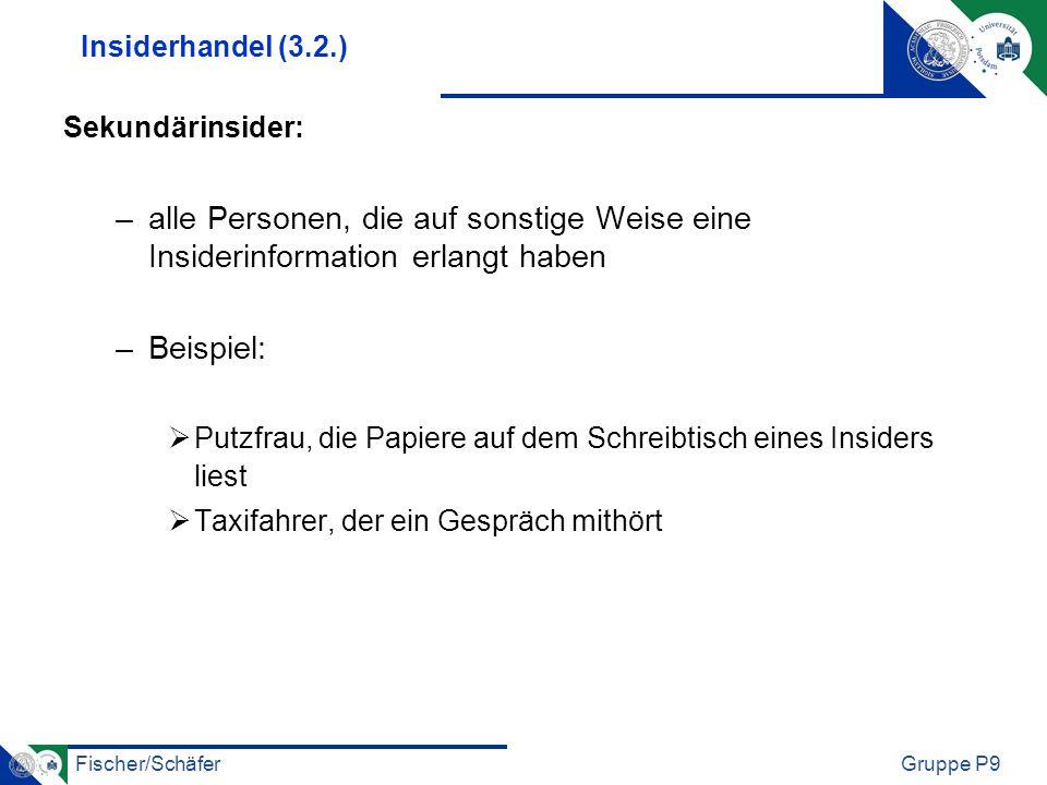 Fischer/SchäferGruppe P9 Insiderhandel (3.2.) Sekundärinsider: –alle Personen, die auf sonstige Weise eine Insiderinformation erlangt haben –Beispiel: