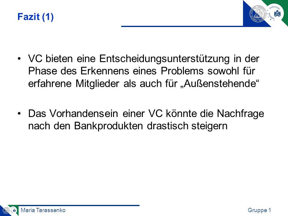 Maria TarassenkoGruppe 1 Fazit (1) VC bieten eine Entscheidungsunterstützung in der Phase des Erkennens eines Problems sowohl für erfahrene Mitglieder