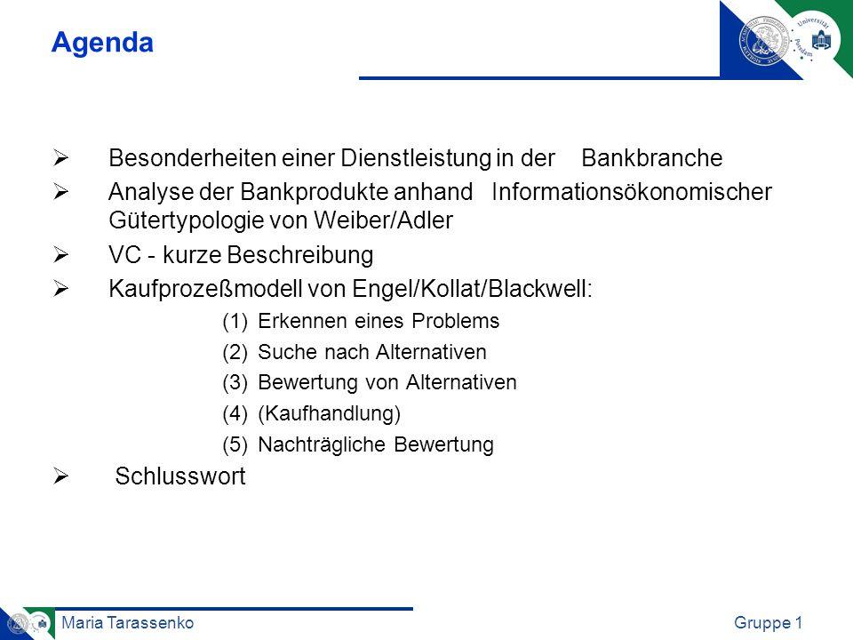Maria TarassenkoGruppe 1 Agenda Besonderheiten einer Dienstleistung in der Bankbranche Analyse der Bankprodukte anhand Informationsökonomischer Gütert