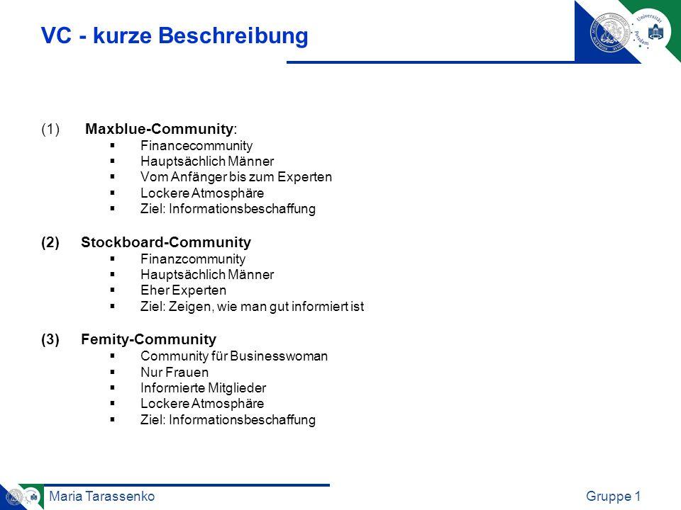 Maria TarassenkoGruppe 1 (1) Maxblue-Community: Financecommunity Hauptsächlich Männer Vom Anfänger bis zum Experten Lockere Atmosphäre Ziel: Informati