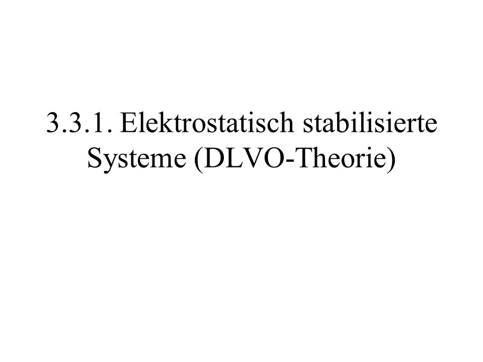 3.3.1. Elektrostatisch stabilisierte Systeme (DLVO-Theorie)